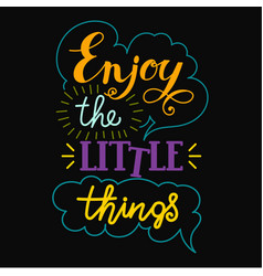 enjoy the little things hand lettering vector image