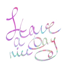 Have a nice day watercolor lettering vector image vector image