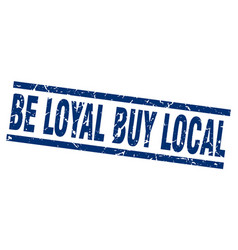 Square grunge blue be loyal buy local stamp vector