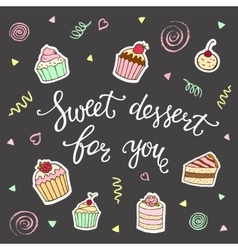 Sweet dessert for you hand lettering and cakes vector image