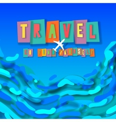 Travel concept background go find yourself vector image vector image