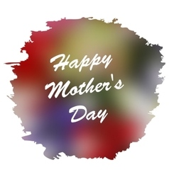 Happy mothers day lettering on blurry floral vector