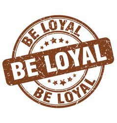 Be loyal brown grunge round vintage rubber stamp vector