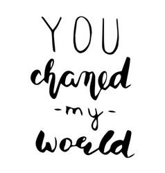 handwritten phrase you change my world vector image vector image