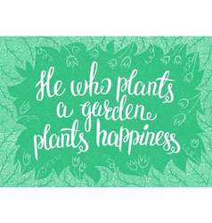 Lettering he who plants a garden plants happiness vector