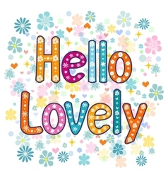 Hello lovely flowers and hearts card vector image