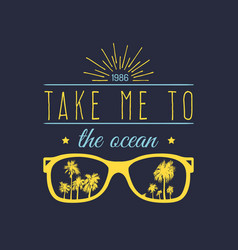 take me to the ocean motivational quote vector image