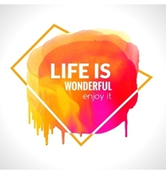 Motivation watercolor poster Life is wonderful vector image