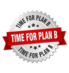 Time for plan b 3d silver badge with red ribbon vector
