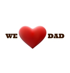We Love Dad and red heart shape EPS 10 vector image