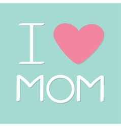 I love mom happy mothers day text with heart sign vector