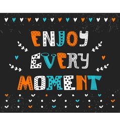 Enjoy every moment hand drawn motivational vector