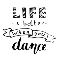 Life is better when you dance calligraphic poster vector