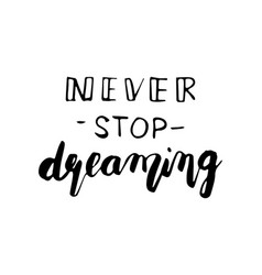 hand lettering poster -never stop dreaming vector image