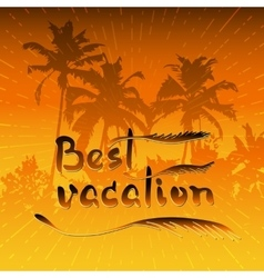Palms trees and handwritten words best vacation vector