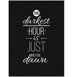 The darkest hour is just before dawn inspirational vector