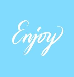 Handwritten lettering enjoy light blue background vector
