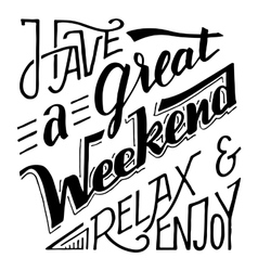 Have a great weekend relax and enjoy lettering vector image vector image