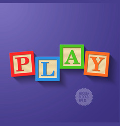 Wooden blocks arranged in the word PLAY vector image