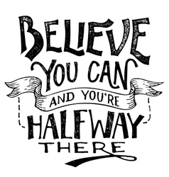 Believe you can and youre halfway there lettering vector