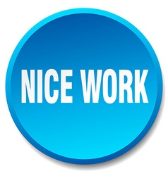 Nice work blue round flat isolated push button vector