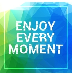 Enjoy every moment motivation square acrylic vector