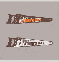 Fathers day saw badge typography sign - happy vector