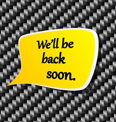 Well be back soon speech announcement vector