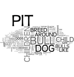 are pit bulls dangerous to children text word vector image vector image
