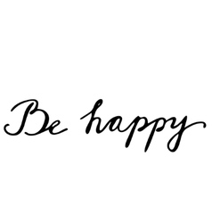 Be happy Hand drawn lettering card vector image vector image