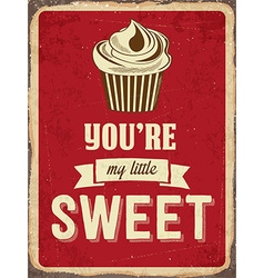 Retro metal sign you are my little sweet vector