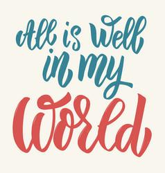 all is well in my world hand drawn lettering vector image