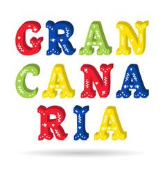 Gran canaria bright colorful text ornate letters vector
