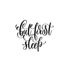 But first sleep - black and white hand lettering vector