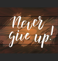 Handwritten modern calligraphy quote never give up vector