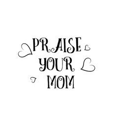 Praise your mom love quote logo greeting card vector