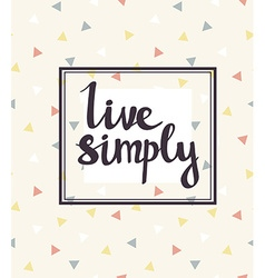Live simply Hand drawn calligraphic quote vector image