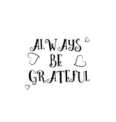 Always be grateful love quote logo greeting card vector