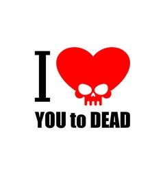 I love you to death symbol of the heart of skull vector