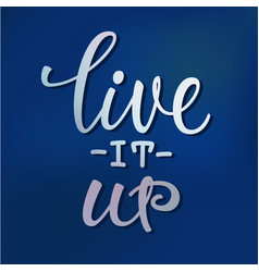 Live it up lettering typography calligraphy vector
