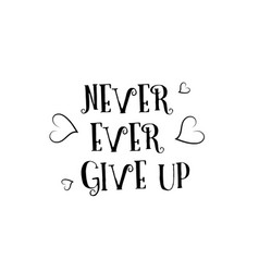 Never ever give up love quote logo greeting card vector