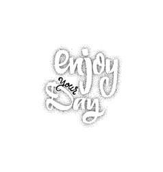 Enjoy your day trace written by pen brush for vector