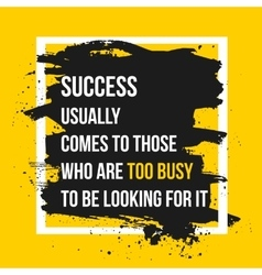Success comes to those who are too busy to be vector