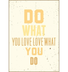 Inspiration typography quote Do what you love love vector image