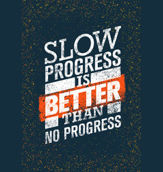 Slow progress is better than no progress gym vector