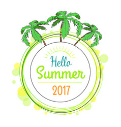 Hello summer 2017 promotional poster with palms vector