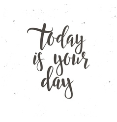 Today is your day conceptual handwritten phrase vector