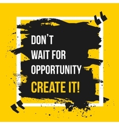Do not wait for opportunity Motivation Business vector image vector image