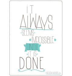 It always seems impossible until it is done vector