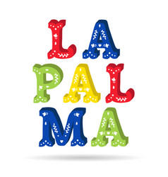 La palma bright colorful text ornate letters with vector